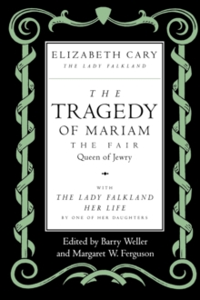 The Tragedy of Mariam, the Fair Queen of Jewry : with <i>The Lady Falkland:  Her Life</i>, by One of Her Daughters, Paperback / softback Book