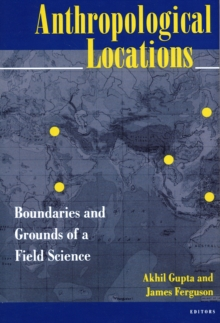 Anthropological Locations : Boundaries and Grounds of a Field Science, Paperback / softback Book