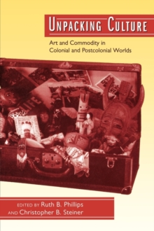 Unpacking Culture : Art and Commodity in Colonial and Postcolonial Worlds, Paperback / softback Book