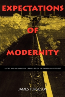 Expectations of Modernity : Myths and Meanings of Urban Life on the Zambian Copperbelt, Paperback Book