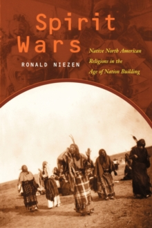 Spirit Wars : Native North American Religions in the Age of Nation Building, Paperback / softback Book