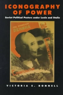 Iconography of Power : Soviet Political Posters Under Lenin and Stalin, Paperback Book