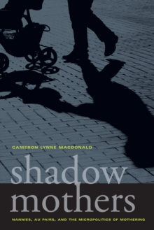 Shadow Mothers : Nannies, Au Pairs, and the Micropolitics of Mothering, Hardback Book