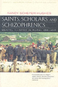 Saints, Scholars, and Schizophrenics : Mental Illness in Rural Ireland, Twentieth Anniversary Edition, Updated and Expanded, Paperback Book