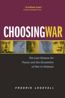 Choosing War : The Lost Chance for Peace and the Escalation of War in Vietnam, Paperback / softback Book