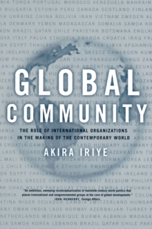 Global Community : The Role of International Organizations in the Making of the Contemporary World, Paperback Book