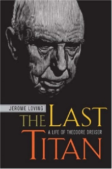 The Last Titan : A Life of Theodore Dreiser, Hardback Book