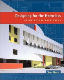 Designing for the Homeless : Architecture That Works, Hardback Book