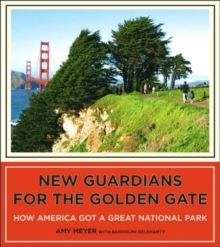 New Guardians for the Golden Gate : How America Got a Great National Park, Hardback Book