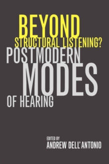 Beyond Structural Listening? : Postmodern Modes of Hearing, Paperback / softback Book