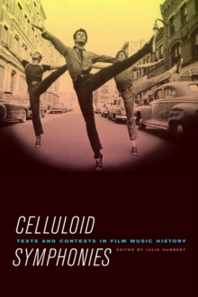 Celluloid Symphonies : Texts and Contexts in Film Music History, Hardback Book