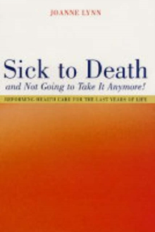 Sick To Death and Not Going to Take It Anymore! : Reforming Health Care for the Last Years of Life, Hardback Book