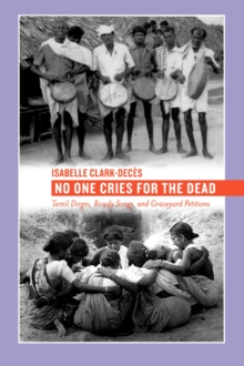 No One Cries for the Dead : Tamil Dirges, Rowdy Songs, and Graveyard Petitions, Paperback / softback Book