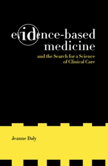 Evidence-Based Medicine and the Search for a Science of Clinical Care, Hardback Book