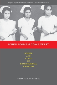 When Women Come First : Gender and Class in Transnational Migration, Paperback / softback Book
