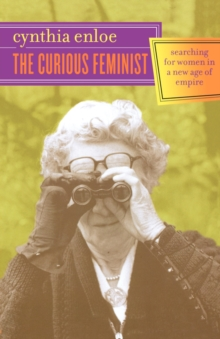 The Curious Feminist : Searching for Women in a New Age of Empire, Paperback / softback Book