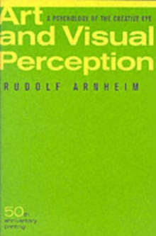 Art and Visual Perception : A Psychology of the Creative Eye, Paperback / softback Book