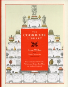 The Cookbook Library : Four Centuries of the Cooks, Writers, and Recipes That Made the Modern Cookbook, Hardback Book