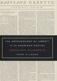 The Archaeology of Liberty in an American Capital : Excavations in Annapolis, Hardback Book
