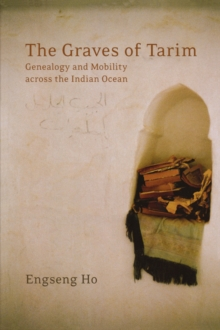 The Graves of Tarim : Genealogy and Mobility across the Indian Ocean, Paperback / softback Book