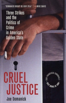 Cruel Justice : Three Strikes and the Politics of Crime in America's Golden State, Paperback Book
