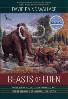 Beasts of Eden : Walking Whales, Dawn Horses, and Other Enigmas of Mammal Evolution, Paperback / softback Book