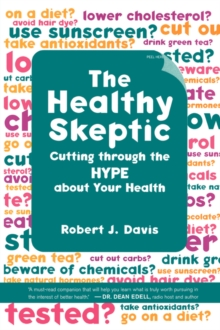 The Healthy Skeptic : Cutting through the Hype about Your Health, Hardback Book