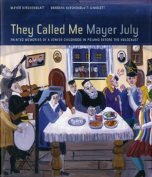 They Called Me Mayer July : Painted Memories of a Jewish Childhood in Poland before the Holocaust, Hardback Book