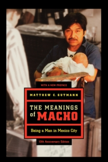 The Meanings of Macho : Being a Man in Mexico City, Paperback / softback Book