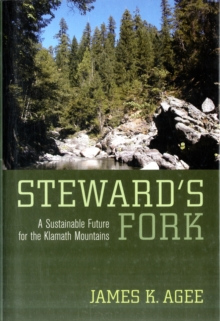 Steward's Fork : A Sustainable Future for the Klamath Mountains, Hardback Book