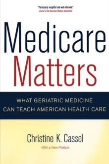 Medicare Matters : What Geriatric Medicine Can Teach American Health Care, Paperback / softback Book