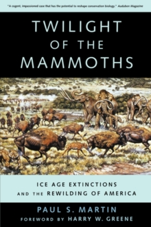 Twilight of the Mammoths: : Ice Age Extinctions and the Rewilding of America, Paperback / softback Book