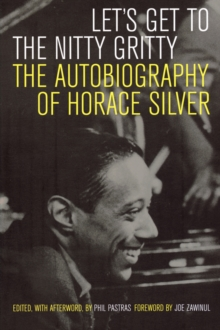 Let's Get to the Nitty Gritty : The Autobiography of Horace Silver, Paperback / softback Book