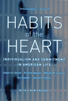 Habits of the Heart : Individualism and Commitment in American Life, Paperback / softback Book
