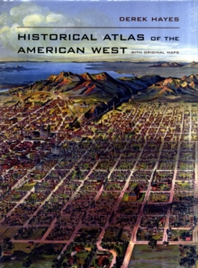 Historical Atlas of the American West : With Original Maps, Hardback Book