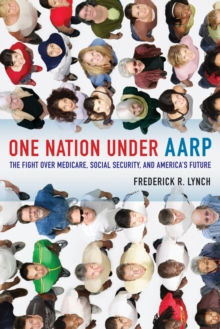 One Nation Under AARP : The Fight Over Medicare, Social Security, and America's Future, Hardback Book