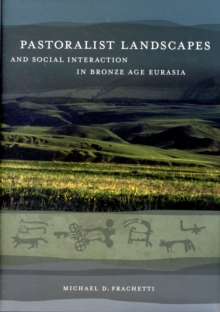 Pastoralist Landscapes and Social Interaction in Bronze Age Eurasia, Hardback Book