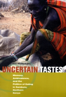 Uncertain Tastes : Memory, Ambivalence, and the Politics of Eating in Samburu, Northern Kenya, Paperback / softback Book