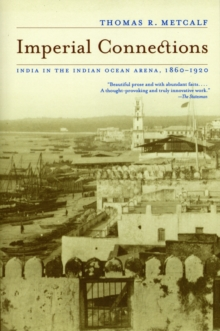 Imperial Connections : India in the Indian Ocean Arena, 1860-1920, Paperback / softback Book
