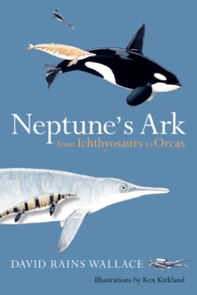 Neptune's Ark : From Ichthyosaurs to Orcas, Paperback / softback Book