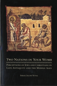 Two Nations in Your Womb : Perceptions of Jews and Christians in Late Antiquity and the Middle Ages, Paperback Book