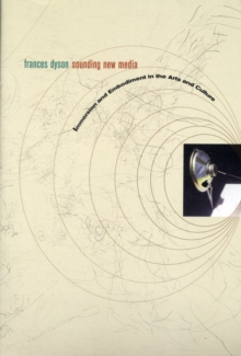 Sounding New Media : Immersion and Embodiment in the Arts and Culture, Paperback / softback Book