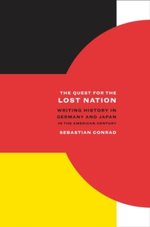 The Quest for the Lost Nation : Writing History in Germany and Japan in the American Century, Hardback Book
