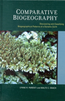 Comparative Biogeography : Discovering and Classifying Biogeographical Patterns of a Dynamic Earth, Hardback Book