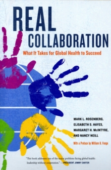 Real Collaboration : What It Takes for Global Health to Succeed, Paperback / softback Book