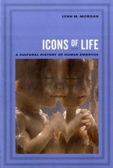 Icons of Life : A Cultural History of Human Embryos, Paperback Book