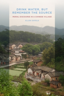 Drink Water, but Remember the Source : Moral Discourse in a Chinese Village, Paperback / softback Book