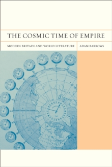 The Cosmic Time of Empire : Modern Britain and World Literature, Paperback / softback Book