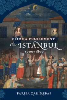 Crime and Punishment in Istanbul : 1700-1800, Paperback / softback Book