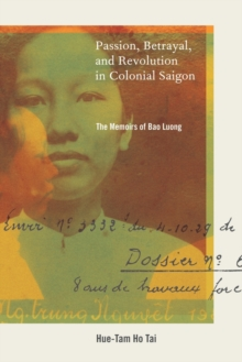 Passion, Betrayal, and Revolution in Colonial Saigon : The Memoirs of Bao Luong, Hardback Book